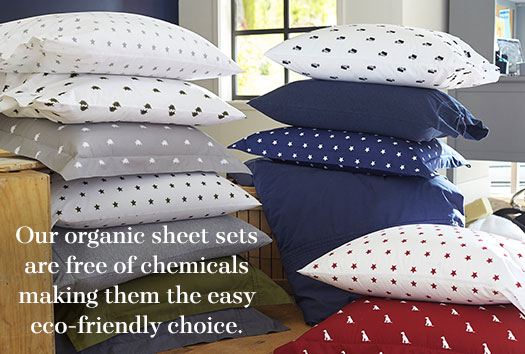 Our organic sheet sets are free of chemicals making them the easy eco-friendly choice.