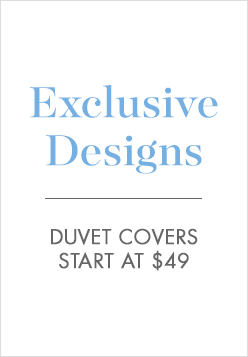 Exclusive Designs - Duvet covers start at $49